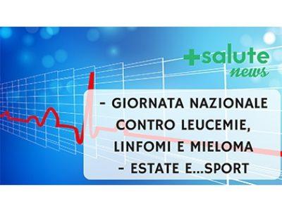 Giornata nazionale contro leucemie linfomi e mieloma. Estate e...sport. +SALUTE NEWS - 30 PUNTATA
