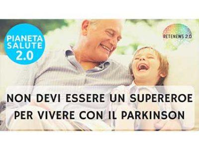 Non devi essere un supereroe per vivere con il Parkinson! PIANETA SALUTE 2.0 - 46 PUNTATA