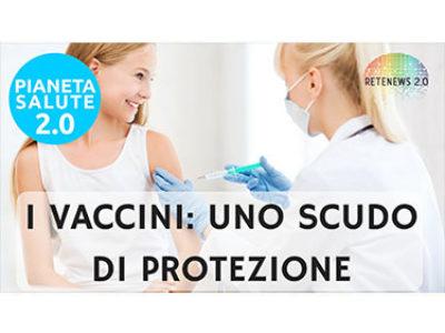 I vaccini: uno scudo di protezione. PIANETA SALUTE 2.0 - 57 PUNTATA