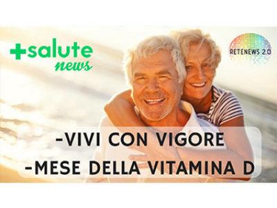 Vivi con vigore e mese della vitamina D: prevenzione per gli Over50. +SALUTE NEWS - 57 PUNTATA