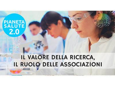 Il valore della ricerca, il ruolo delle associazioni. PIANETA SALUTE 2.0 - 87a PUNTATA