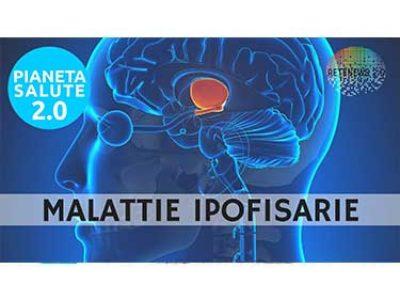 MALATTIE IPOFISARIE. PIANETA SALUTE 2.0 - 90a PUNTATA