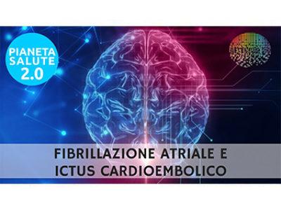 Fibrillazione atriale e ictus cardioembolico: prevenzione e cura. PIANETA SALUTE 2.0 -105a PUNTATA