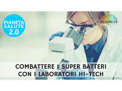 Combattere superbatteri con i laboratori hi-tech. PIANETA SALUTE 2.0 - 119a puntata
