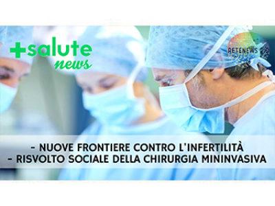 Nuove frontiere contro l'infertilità. Chirurgia mininvasiva. +SALUTE NEWS 108a puntata