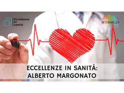 Alberto Margonato. ECCELLENZE IN SANITÀ puntata 16