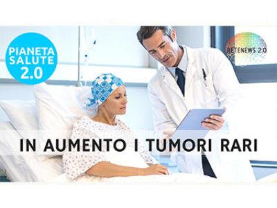 In aumento i tumori rari. PIANETA SALUTE 2.0 -137a puntata