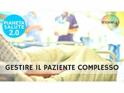 Gestire il paziente complesso. PIANETA SALUTE 2.0 - 140a puntata