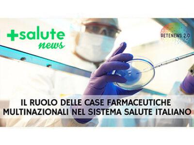 Il ruolo delle case farmaceutiche multinazionali nel sistema salute italiano. +SALUTE NEWS