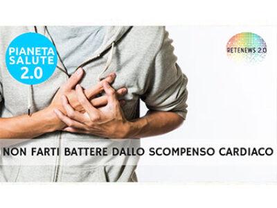 Non farti battere dallo scompenso cardiaco. PIANETA SALUTE 2.0 - 151a puntata
