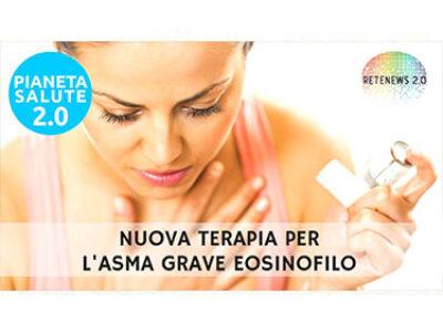 Nuova terapia per l'asma grave eosinofilo. PIANETA SALUTE 2.0 - 153a puntata