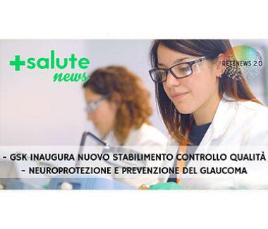 GSK controllo qualità vaccini. Neuroprotezione e prevenzione del glaucoma. +SALUTE NEWS 155a puntata