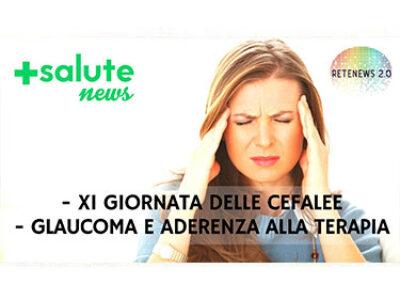XI giornata delle cefalee. Glaucoma e aderenza alla terapia. +SALUTE NEWS 157a puntata