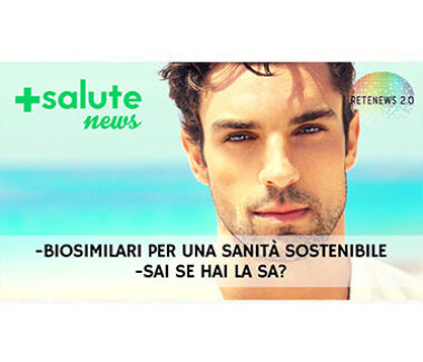 Biosimilari per una sanità sostenibile. ::: Sai se hai la SA? +SALUTE NEWS 160a puntata