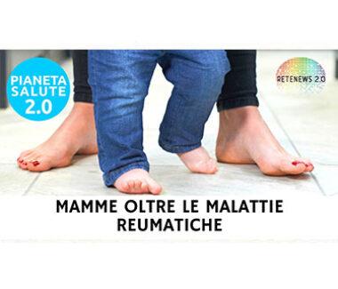 Mamme oltre le malattie reumatiche. PIANETA SALUTE 2.0 159a puntata
