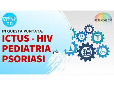 Ictus, psoriasi, HIV, pediatria preventiva in PIANETA SALUTE TG del 24.10.2019