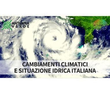 Cambiamenti climatici e situazione idrica italiana. Agro pontino. Spreco alimentare. ANTENNA VERDE