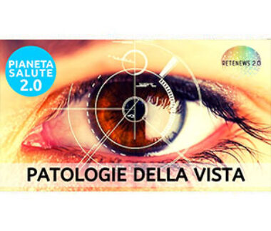 Patologie della vista. PIANETA SALUTE 2.0 190a puntata