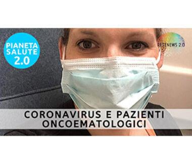 Coronavirus e pazienti oncoematologici. PIANETA SALUTE 2.0 191a puntata