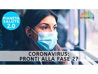 Coronavirus: siamo pronti alla Fase 2? PIANETA SALUTE 2.0 194a puntata