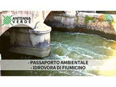 Passaporto ambientale. Idrovora di Fiumicino. ANTENNA VERDE 9a puntata