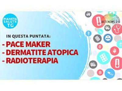 Pace maker invisibile. Dermatite atopica. Radioterapia oncologica. PIANETA SALUTE TG del 9.7.2020