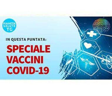 PIANETA SALUTE TG speciale vaccini Covid-19