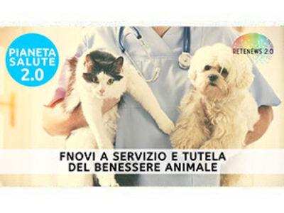 FNOVI: a servizio e tutela del benessere animale. PIANETA SALUTE 2.0 puntata 203