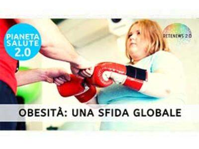 Obesità: una sfida globale. PIANETA SALUTE 2.0 204a puntata