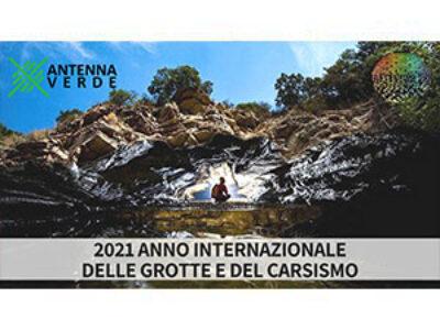 2021 anno internazionale delle grotte e del carsismo. ANTENNA VERDE 16a puntata