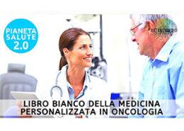 Libro bianco della medicina personalizzata in oncologia. PIANETA SALUTE 2.0 puntata 220