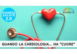 "Quando la cardiologia… ha ""cuore"". PIANETA SALUTE 2.0 puntata 222"